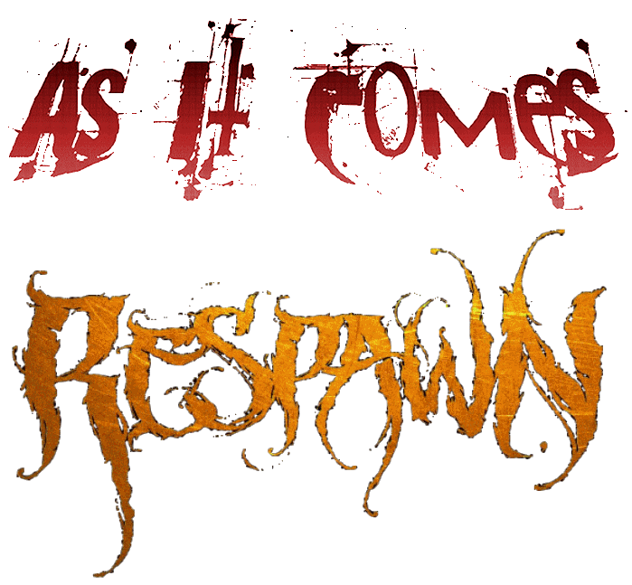 as it comes respawn